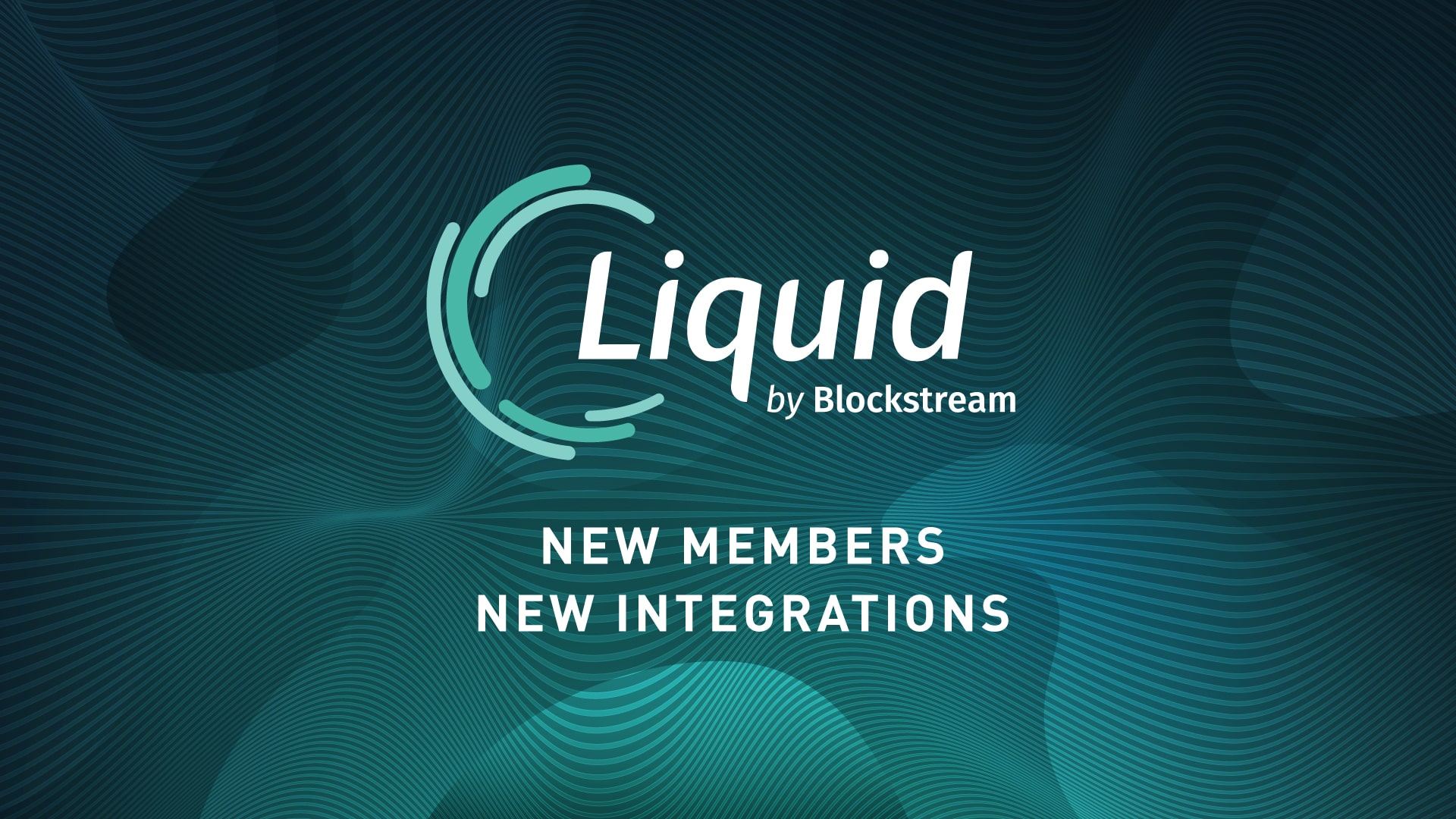 Blockstream - Liquid: New Members & Integrations